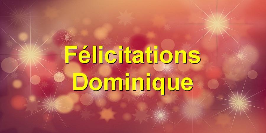 Félicitations Dominique