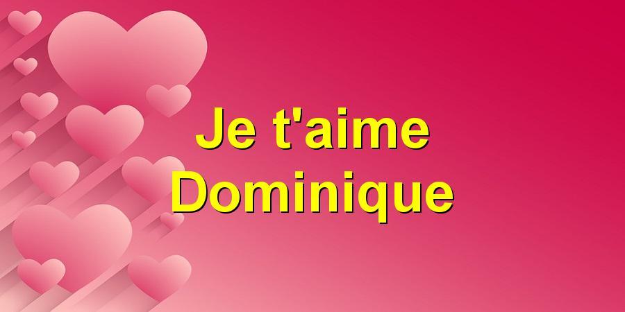 Je t'aime Dominique