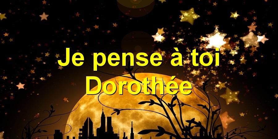 Je pense à toi Dorothée