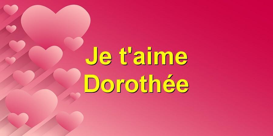 Je t'aime Dorothée