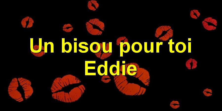 Un bisou pour toi Eddie