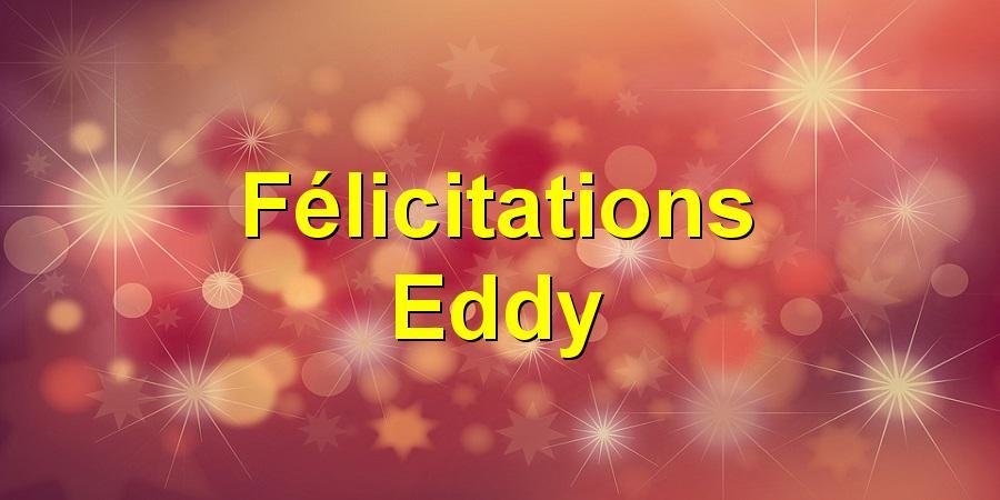 Félicitations Eddy