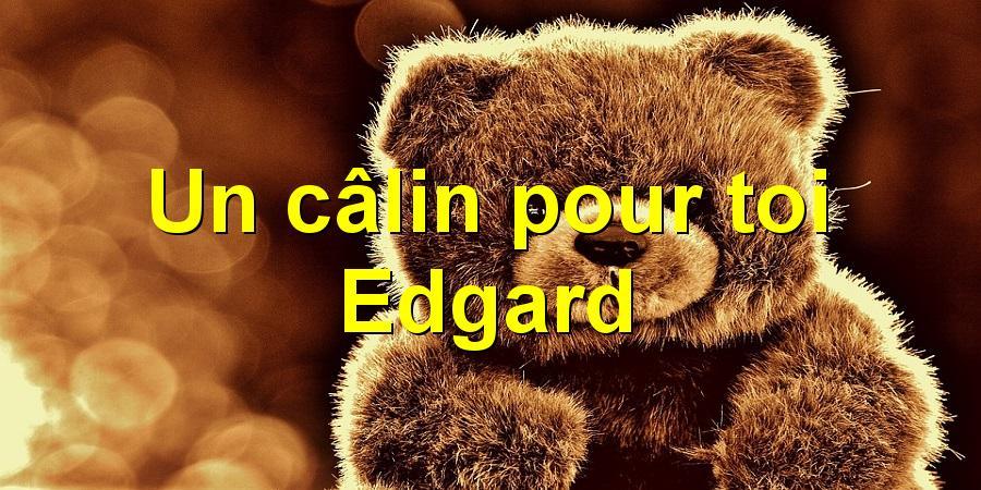 Un câlin pour toi Edgard