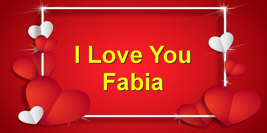 I Love You Fabia