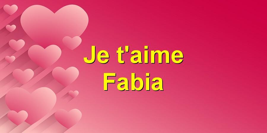 Je t'aime Fabia