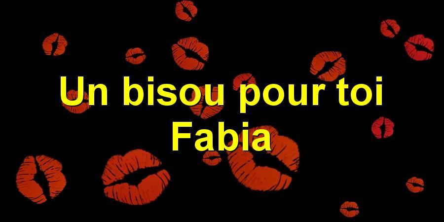 Un bisou pour toi Fabia