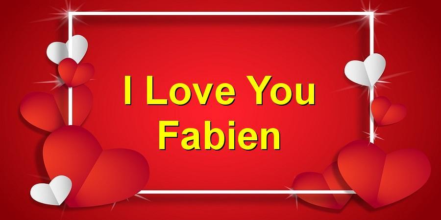 I Love You Fabien