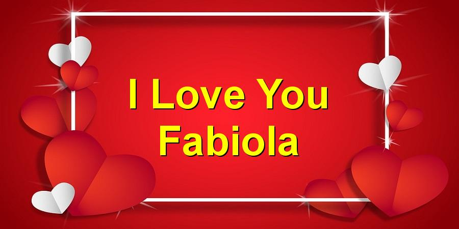 I Love You Fabiola
