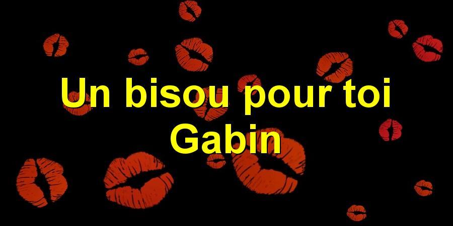 Un bisou pour toi Gabin