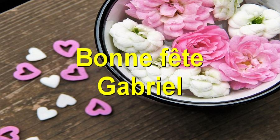 Bonne fête Gabriel