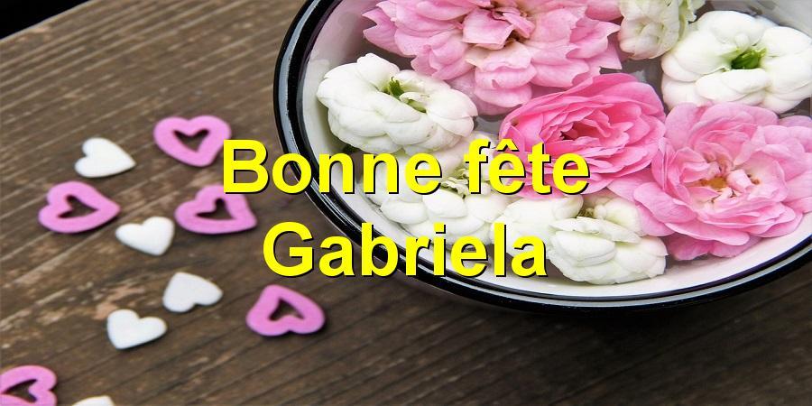 Bonne fête Gabriela