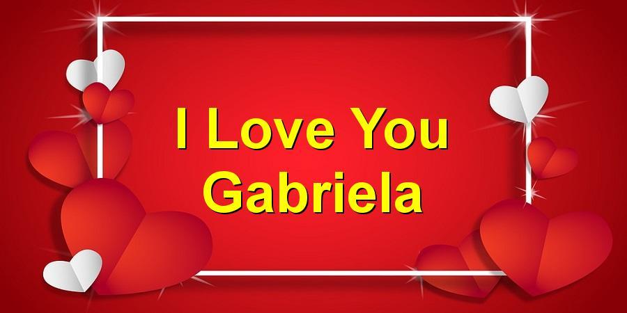 I Love You Gabriela