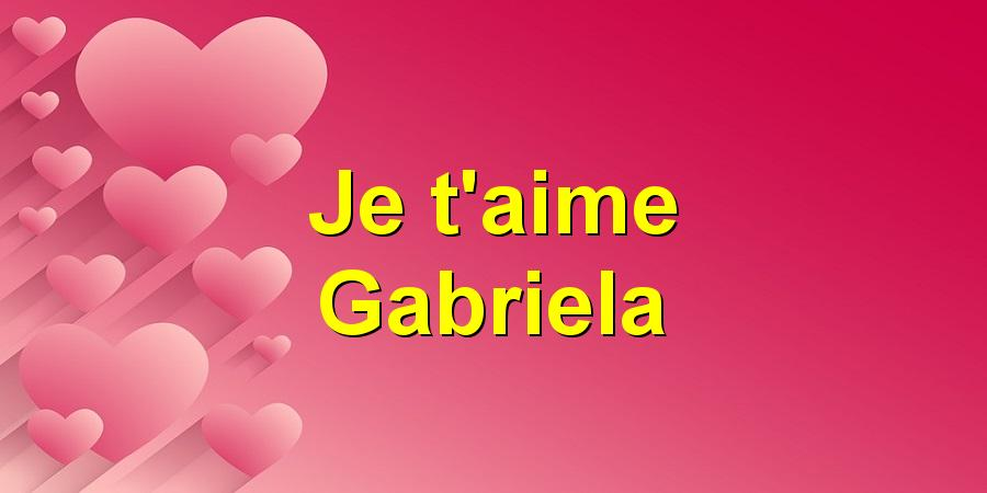 Je t'aime Gabriela