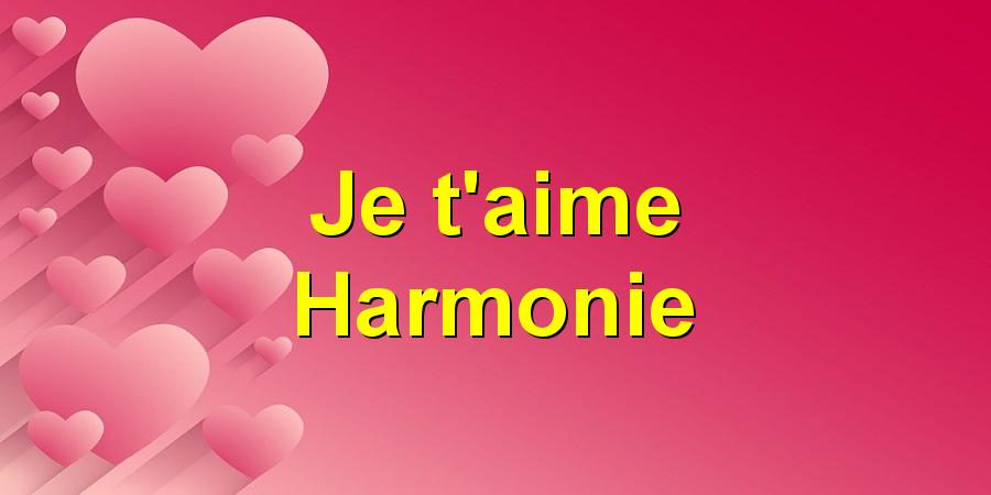 Je t'aime Harmonie