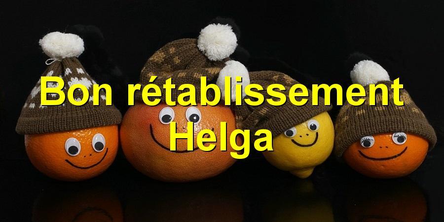Bon rétablissement Helga