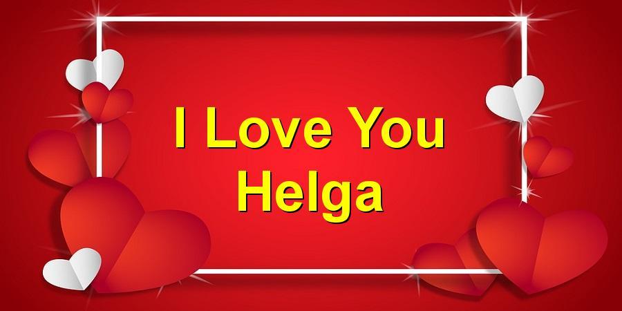 I Love You Helga