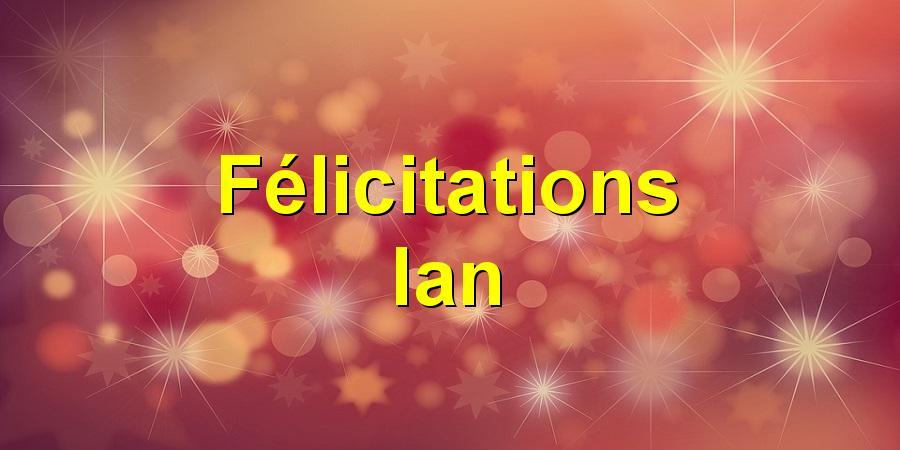 Félicitations Ian
