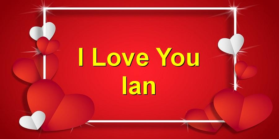 I Love You Ian
