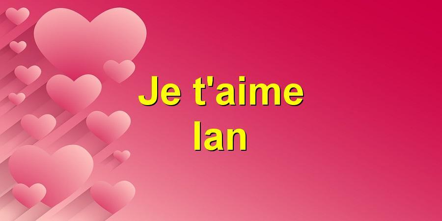 Je t'aime Ian
