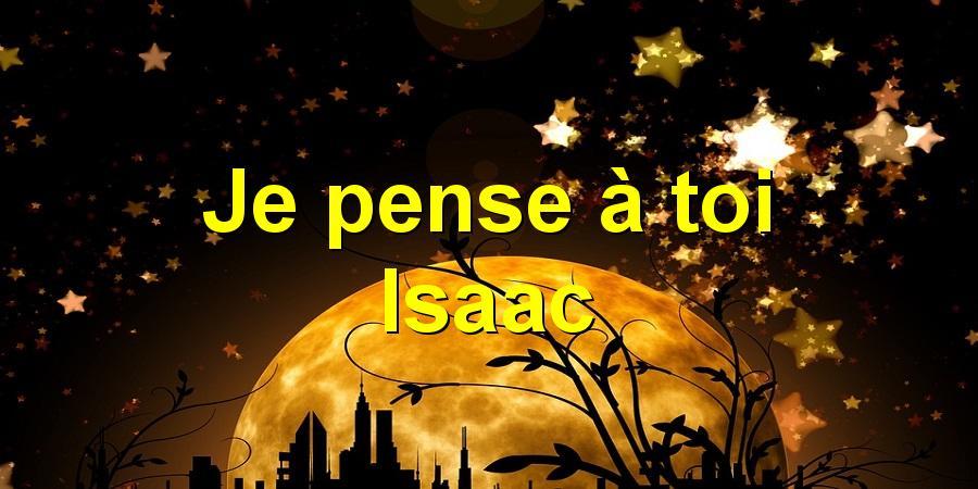 Je pense à toi Isaac