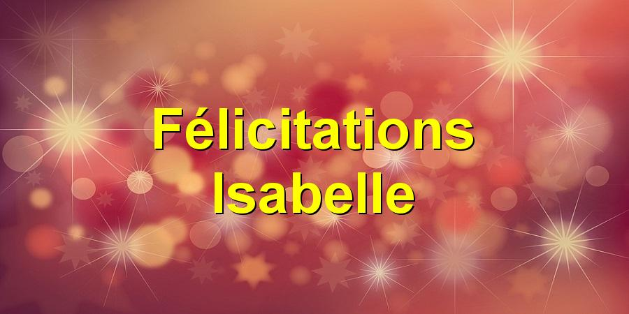 Félicitations Isabelle