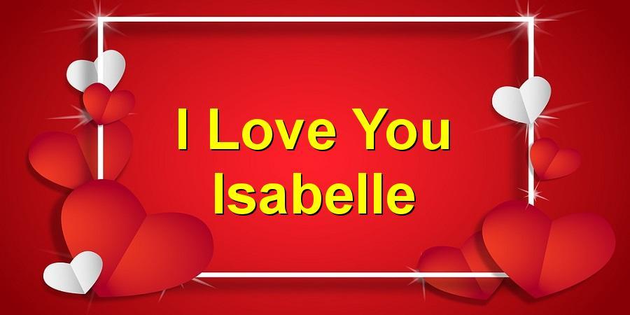 I Love You Isabelle