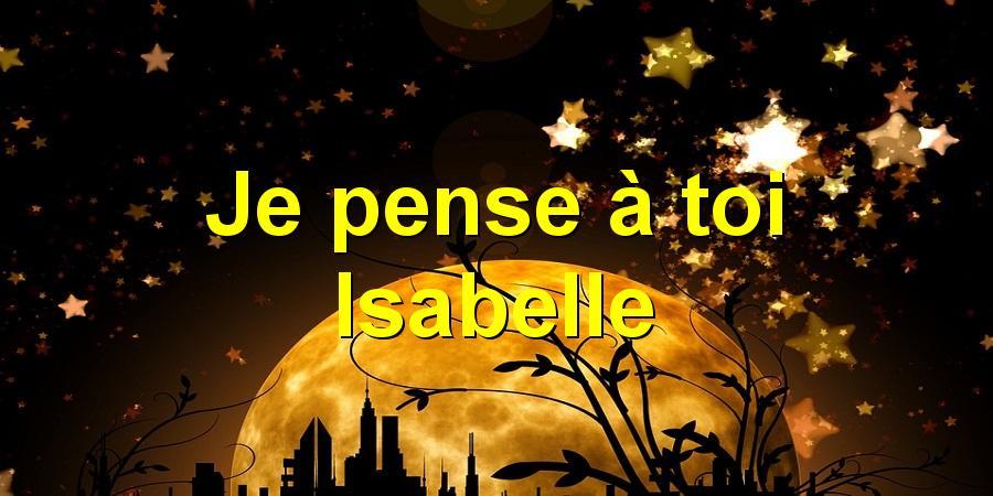 Je pense à toi Isabelle