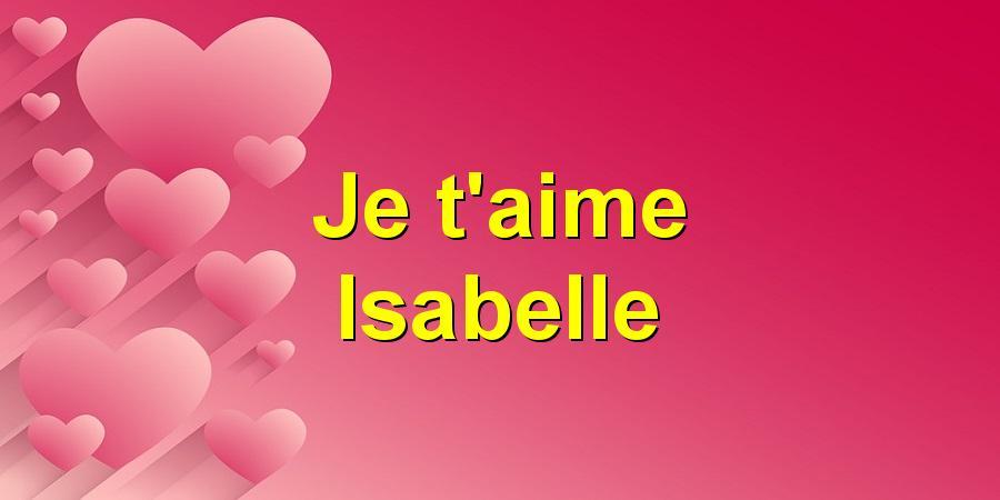 Je t'aime Isabelle