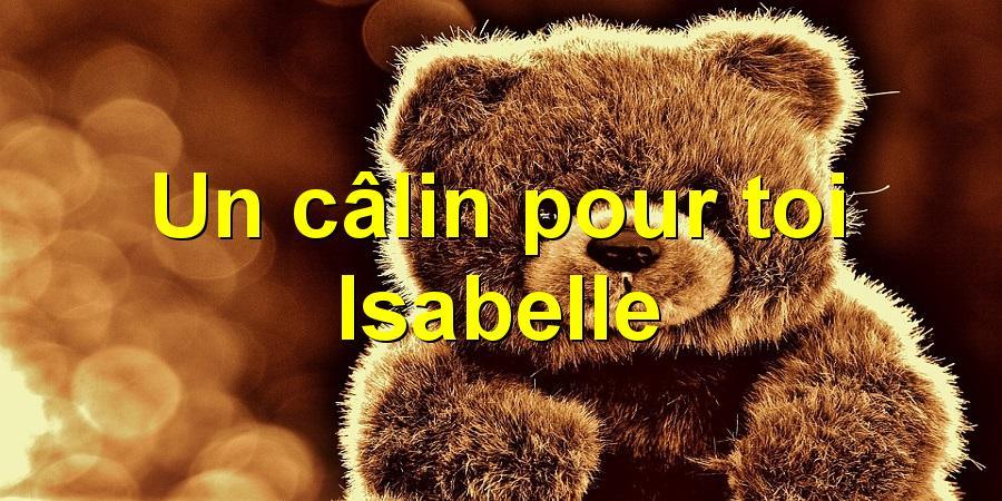 Un câlin pour toi Isabelle