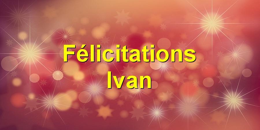 Félicitations Ivan