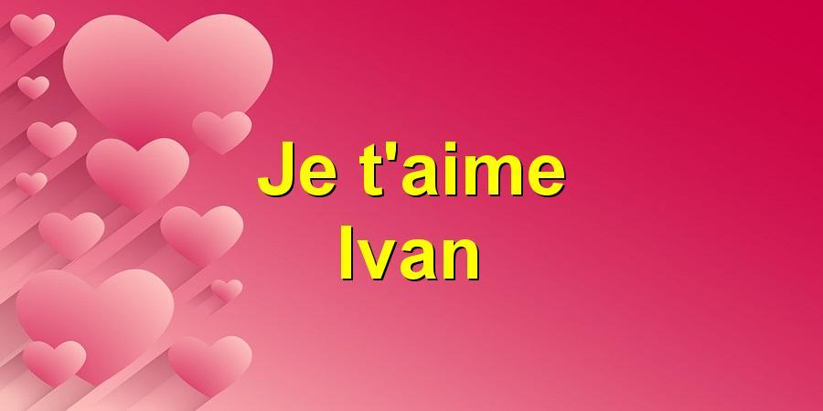 Je t'aime Ivan