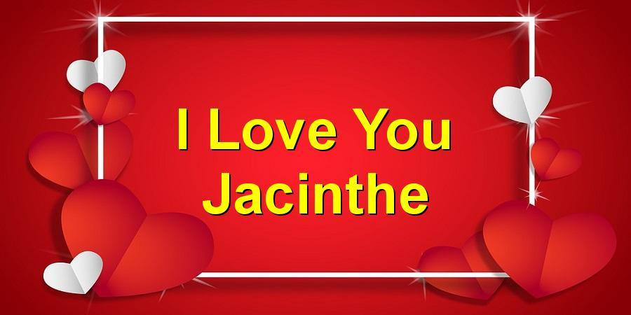 I Love You Jacinthe
