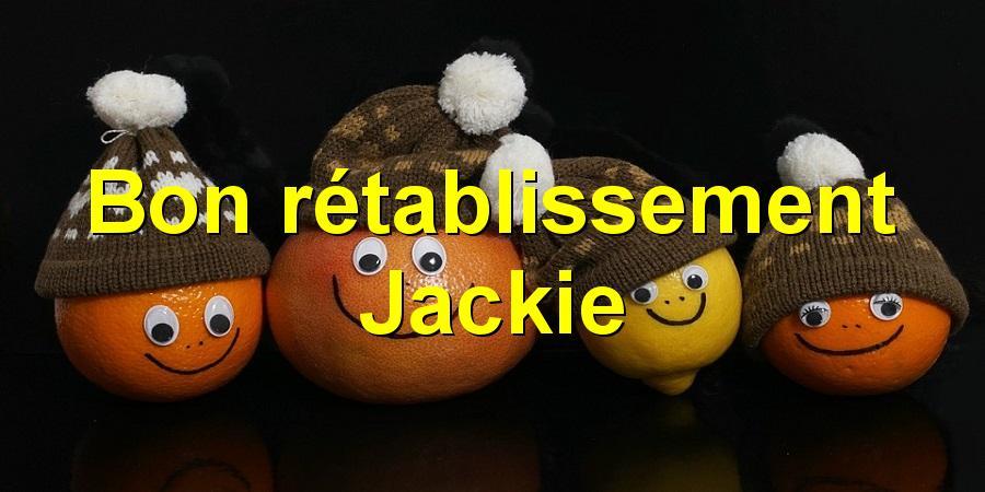 Bon rétablissement Jackie