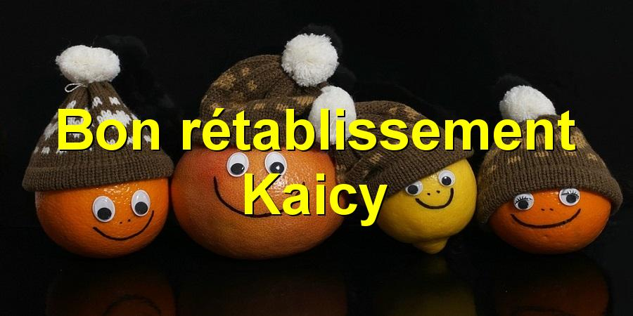 Bon rétablissement Kaicy