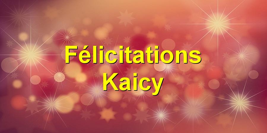 Félicitations Kaicy
