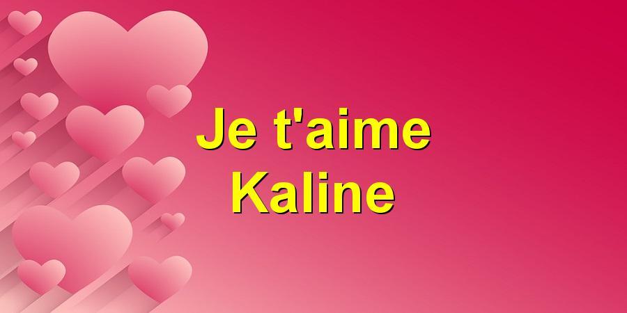 Je t'aime Kaline