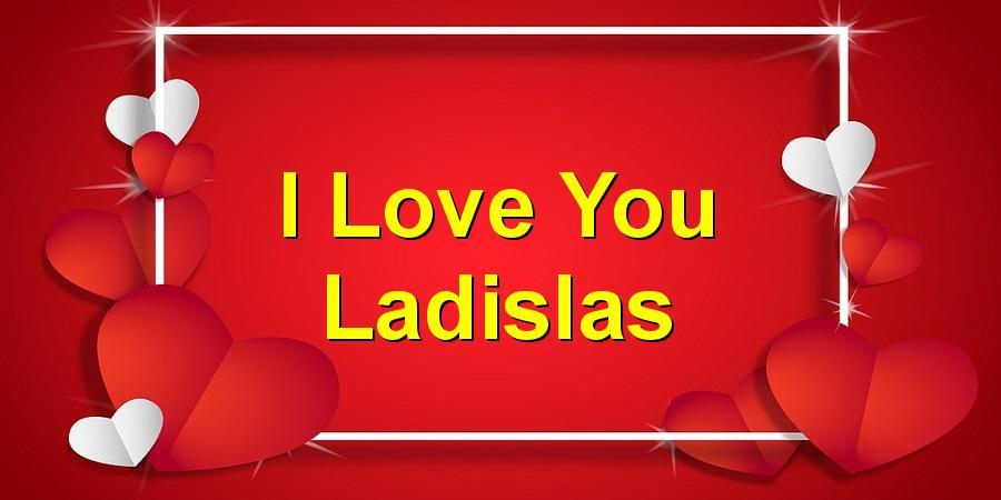 I Love You Ladislas