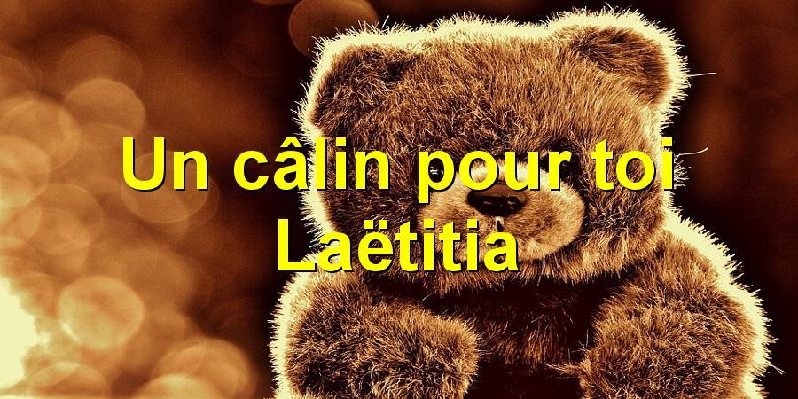 Un câlin pour toi Laëtitia