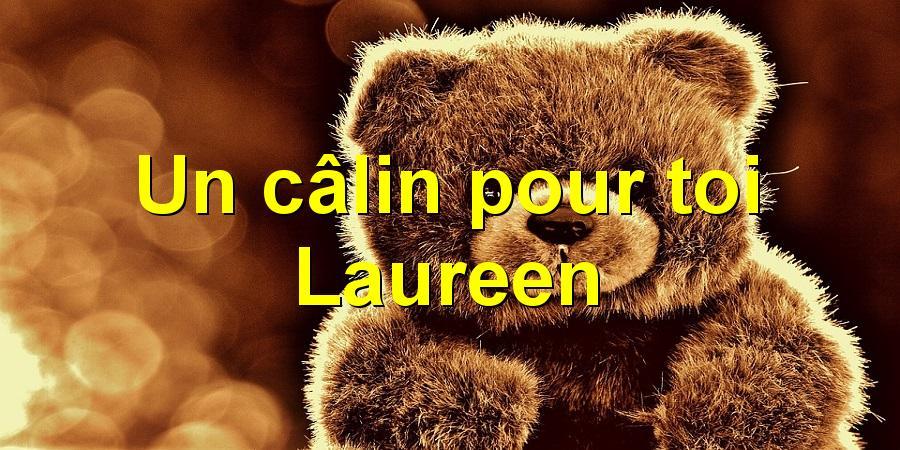 Un câlin pour toi Laureen