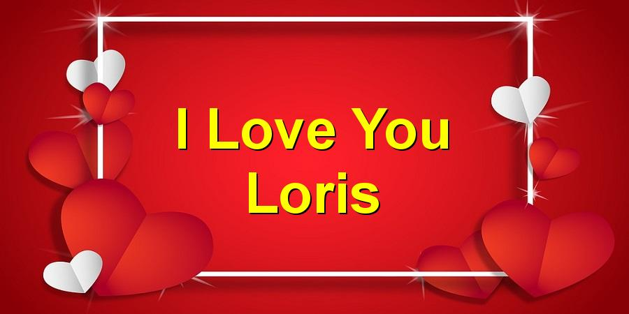 I Love You Loris