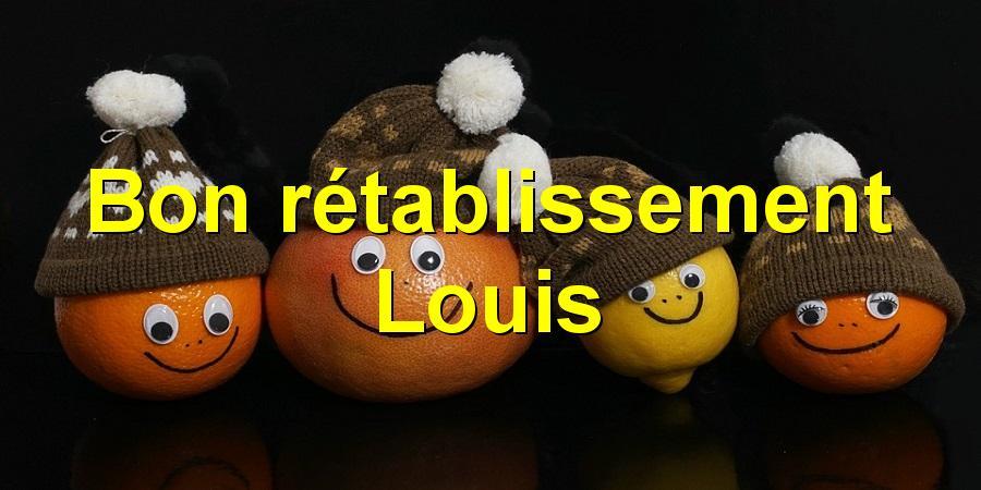 Bon rétablissement Louis