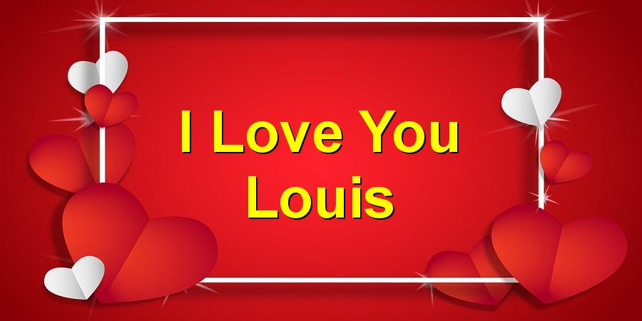 I Love You Louis