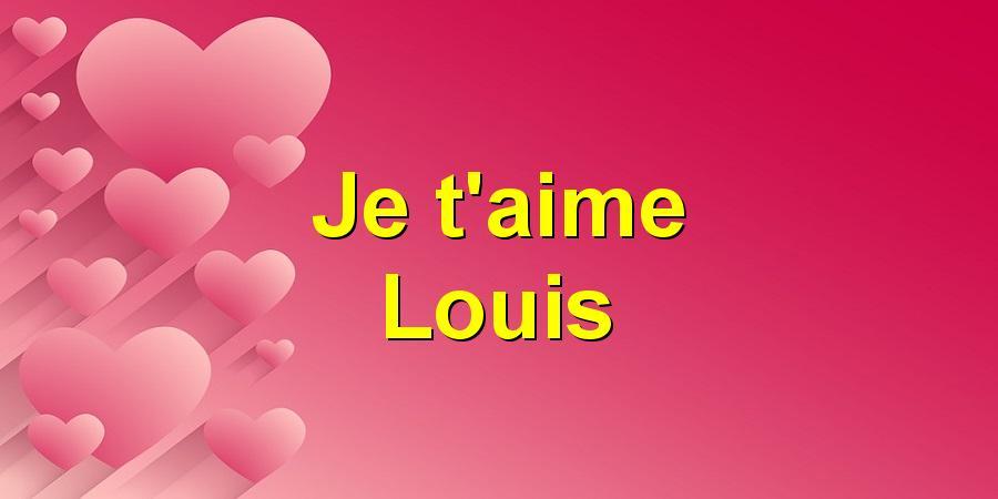 Je t'aime Louis