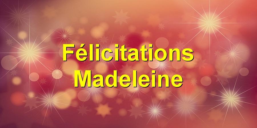 Félicitations Madeleine