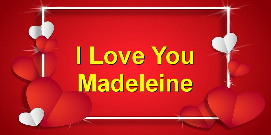I Love You Madeleine