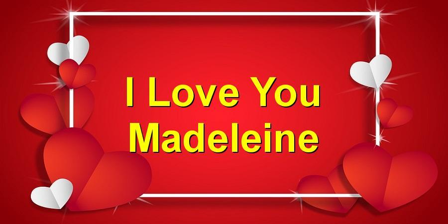 I Love You Madeleine