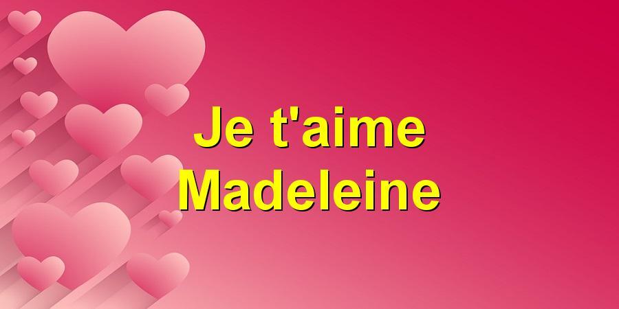 Je t'aime Madeleine