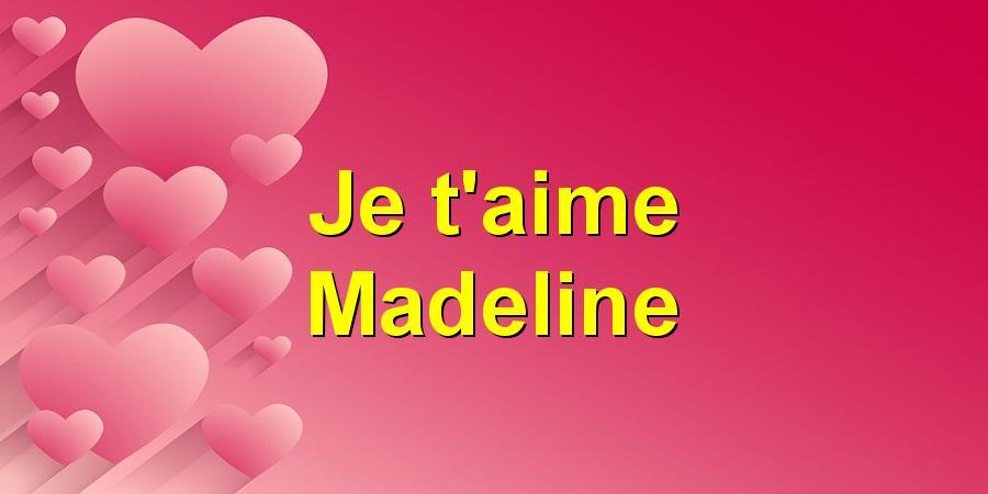 Je t'aime Madeline