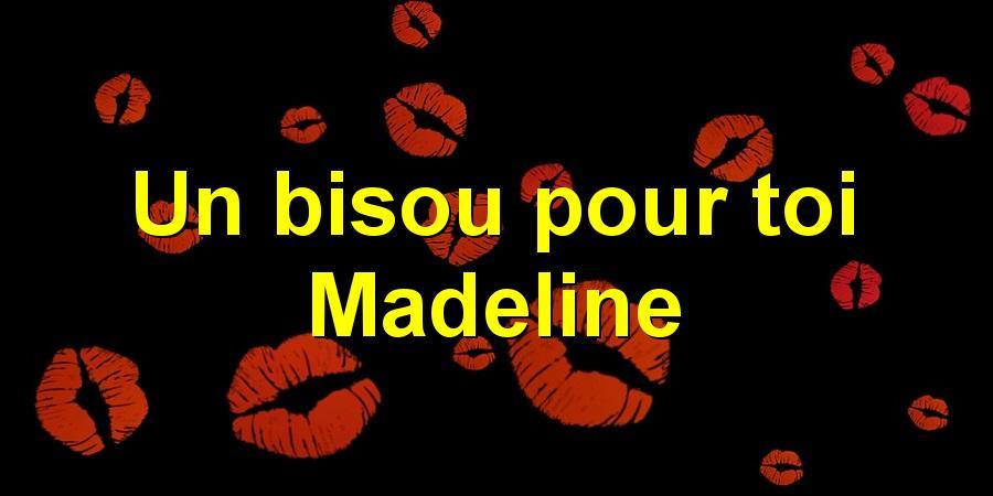 Un bisou pour toi Madeline
