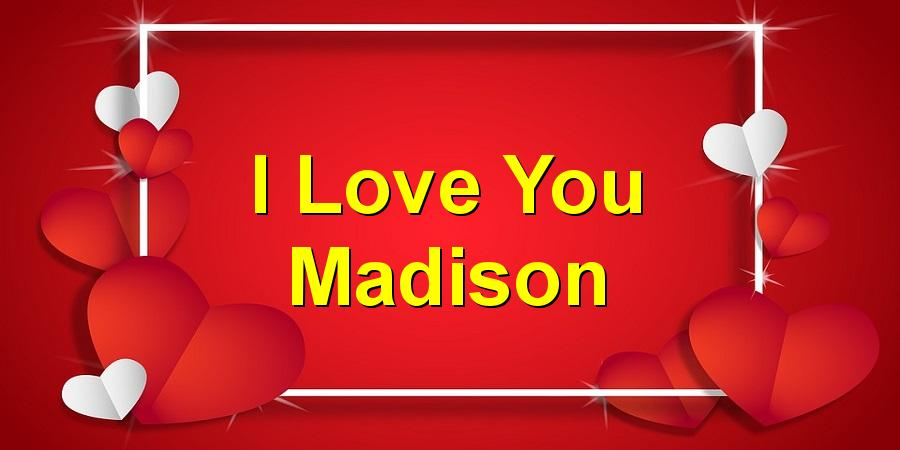 I Love You Madison